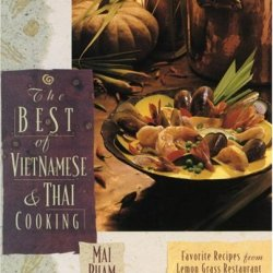 The Best Of Vietnamese & Thai Cooking: Favorite Recipes From Lemon Grass Restaurant And Cafes