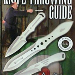 The Complete Gil Hibben Knife Throwing Guide, 3Rd. Revised Edition