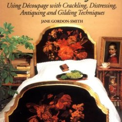 Restyling Junk: Using Decoupage With Crackling, Distressing, Antiquing And Gilding Techniques