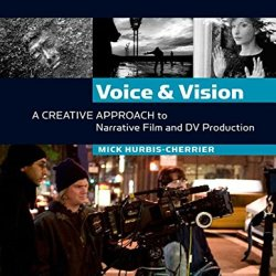 Voice And Vision:  A Creative Approach To Narrative Film And Dv Production