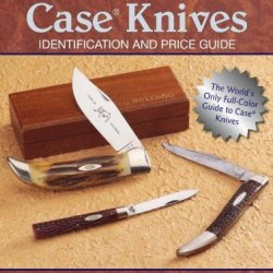 By Steve Pfeiffer Collecting Case Knives: Identification And Price Guide