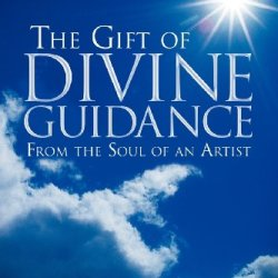 The Gift Of Divine Guidance: From The Soul Of An Artist