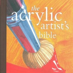 Acrylic Artist'S Bible (Artist'S Bibles)