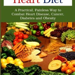 The Healthy Heart Diet: A Practical, Painless Way To Combat Heart Disease, Cancer, Diabetes And Obesity