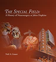 The Special Field: A History of Neurosurgery at Johns Hopkins