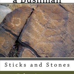 Memoirs Of A Bushman: Sticks And Stones