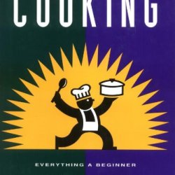 Now You'Re Cooking: Everything A Beginner Needs To Know To Start Cooking Today