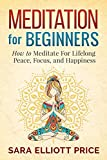 Meditation: Meditation For Beginners - How to Meditate For Lifelong Peace, Focus and Happiness (Mindfulness, Meditation Techniques)