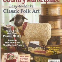 Country Marketplace Magazine - June 2005 - Volume 15 Number 3 - Easy-To-Make Classic Folk Art - You'Ll Love The New Paper-Mache - Amazing Makeovers For Flea Market Finds - Knit The Perfect Summer Purse - Whip Up Our Pineapple Penny Rug (Country Marketplac