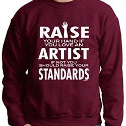 Love An Artist If Not Raise Your Standards Premium Crewneck Sweatshirt Medium Maroon