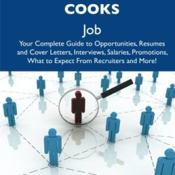 How To Land A Top-Paying Restaurant Cooks Job: Your Complete Guide To Opportunities, Resumes And Cover Letters, Interviews, Salaries, Promotions, What To Expect From Recruiters And More