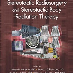 Stereotactic Radiosurgery And Stereotactic Body Radiation Therapy (Imaging In Medical Diagnosis And Therapy)