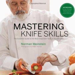 Mastering Knife Skills: The Essential Guide To The Most Important Tools In Your Kitchen (With Dvd)