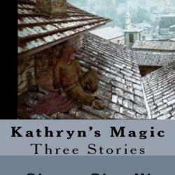 Kathryn'S Magic: Three Stories