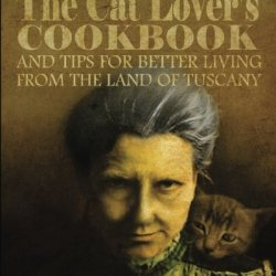 Anna Maria Falamagetti Presents...The Cat Lover'S Cookbook: (And Tips For Better Living From The Land Of Tuscany)