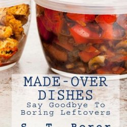 Made-Over Dishes: Say Goodbye To Boring Leftovers