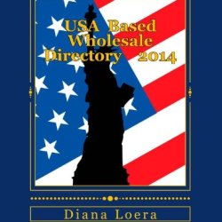 Usa  Based Wholesale Directory    2014: Your Best Source For Hundreds Of Usa Based Wholesale Sources