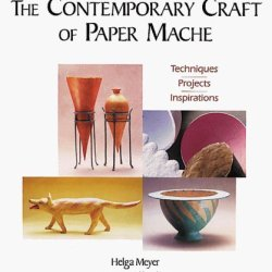 By Helga Muller The Contemporary Craft Of Paper Mache: Techniques, Projects, Inspirations [Paperback]