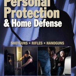 The Gun Digest Book Of Personal Protection & Home Defense: Shotguns, Rifles, Handguns