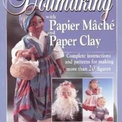 By Doris Rockwell Gottilly Dollmaking With Papier Mache And Paper Clay : Complete Instructions And Patterns For Making More Tha [Paperback]