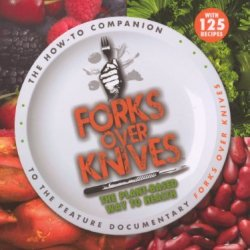 Forks Over Knives: The Plant-Based Way To Health [Library Binding]