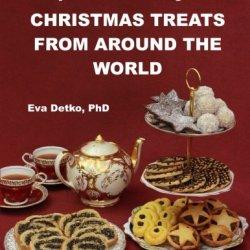 Gluten-Free, Wheat-Free, Dairy-Free & Refined Sugar-Free Christmas Treats: From Around The World