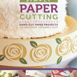 Simply Paper Cutting: Hand-Cut Paper Projects For Home Décor, Stationery & Gifts (Design Originals)