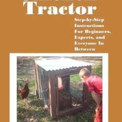You Can Build A Chicken Tractor: Step-By-Step Instructions For Beginners, Experts And  Everyone In Between