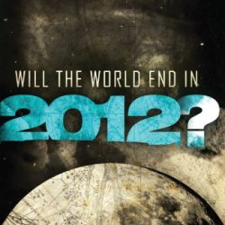Will The World End In 2012?: A Christian Guide To The Question Everyone'S Asking