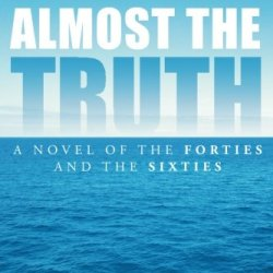 Almost The Truth: A Novel Of The Forties And The Sixties