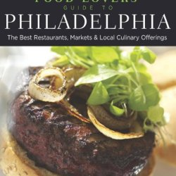Food Lovers' Guide To® Philadelphia: The Best Restaurants, Markets & Local Culinary Offerings (Food Lovers' Series)