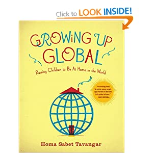 Growing Up Global - Raising Children to be at Home in the World, by Homa Sabet Tavangar