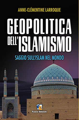 Geopolitica dell'islamismo: L'integralismo musulmano nel mondo
