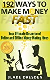 192 Ways to Make Money Fast (Your Ultimate Resource of Online and Offline Money Making Ideas)