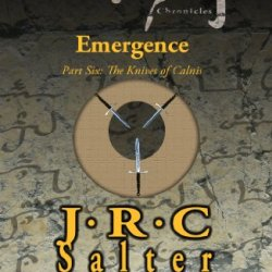 Emergence (The Calnis Chronicles: Volume 2): Part Six: The Knives Of Calnis (The Calnis Chronicles Of The Tarimain Book 6)