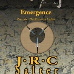 Emergence (The Calnis Chronicles: Volume 2): Part Six: The Knives Of Calnis (The Calnis Chronicles Of The Tarimain Book 6)