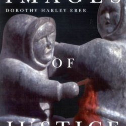 Images Of Justice: A Legal History Of The Northwest Territories As Traced Through The Yellowknife Courthouse Collection Of Inuit Sculpture (Mcgill-Queen'S Native And Northern Series)