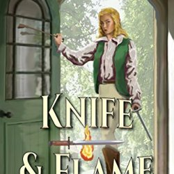 Knife & Flame: The Sara Featherwood Adventures ~ Volume One