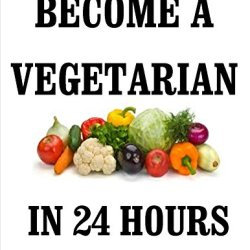 Become A Vegetarian In 24 Hours