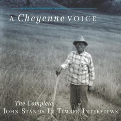 A Cheyenne Voice: The Complete John Stands In Timber Interviews (The Civilization Of The American Indian Series)