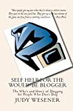 Self Help for the Would-Be Blogger The Why's and How's of Blogging for People Who Don't Blog