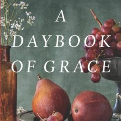 A Daybook Of Grace: A Year Of Devotions To Draw You Near To The Heart Of God