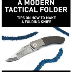 Making A Modern Tactical Folder: Tips On How To Make A Folding Knife: Learn How To Make A Folding Knife With Allen Elishewitz. Knife Making Tips, Supplies ... How To Make Custom Tactical Folding Knives.