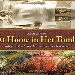 At Home In Her Tomb: Lady Dai And The Ancient Chinese Treasures Of Mawangdui