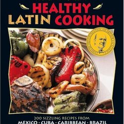 Steven Raichlen'S Healthy Latin Cooking: 200 Sizzling Recipes From Mexico, Cuba, Caribbean, Brazil, And Beyond
