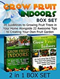Grow Fruit Indoors Box Set: 34 Guidelines to Growing Fruit Trees in Your Home Alongside 22 Awesome Tips to Creating Your Own Fruit Garden (Grow Fruit Indoors, Grow Fruit Trees, Organic Fruits)