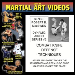 Dynamic Aikido - Video 2 -Combat Knife Defense Techniques