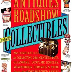 Antiques Roadshow Collectibles: The Complete Guide To Collecting 20Th Century Glassware, Costume Jewelry, Memorabila, Toys And More From The Most-Watched Show On Pbs