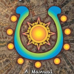 Nine Seasons: Beyond 2012: A Manual Of Ancient Aztec & Maya Wisdom