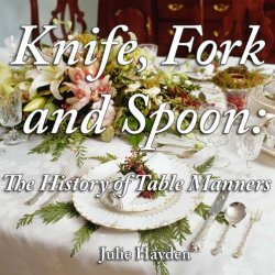 Knife, Fork And Spoon: The History Of Table Manners